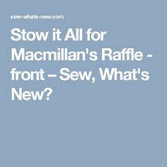 Stow it All for Macmillan's Raffle - front – Sew, What's New?