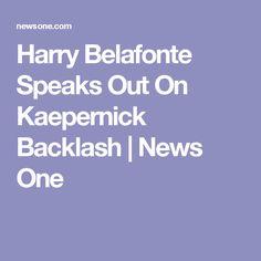 Harry Belafonte Speaks Out On Kaepernick Backlash | News One