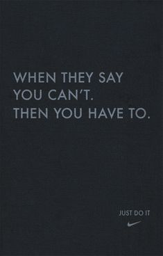When they say you can't, then you have to #quote