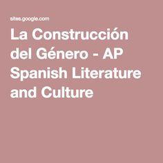 La Construcción del Género - AP Spanish Literature and Culture                                                                                                                                                     More