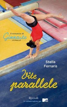 Stella Ferraris - Vite Parallele. Il romanzo di Ginnaste