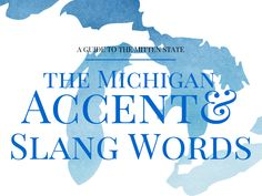 "Link to article on, ""The Michigan Accent and Slang Words"". Great stuff! I see myself in a lot of this"