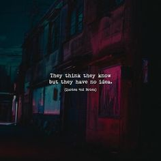 Quotes 'nd Notes — They think they know but they have no idea. Quotes Deep Feelings, Hurt Quotes, Badass Quotes, Attitude Quotes, Mood Quotes, Positive Quotes, Life Quotes, Meaningful Quotes, Inspirational Quotes