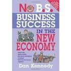 No B.S. Business Success in the New Economy by Dan Kennedy