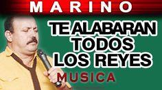 Marino - Te Alabaran Todos Los Reyes (musica)