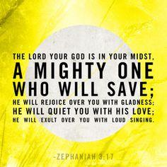 He sings over you..  Zephaniah 3:17
