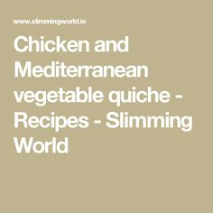 Chicken and Mediterranean vegetable quiche - Recipes - Slimming World