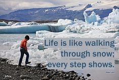Life is like walking through snow. #walkingquote, Joan Perry, Iceland. Walking Quotes, Life Is Like, Iceland, Mount Everest, Snow, Mountains, Nature, Travel, Naturaleza