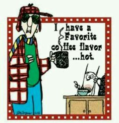 Maxine's coffee flavor --HOT!