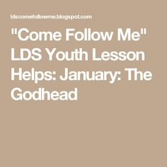 """Come Follow Me"" LDS Youth Lesson Helps: January: The Godhead"