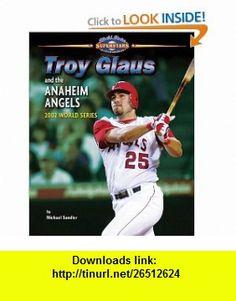 Troy Glaus and the Anaheim Angels 2002 World Series (World Series Superstars) (9781597166409) Michael Sandler , ISBN-10: 1597166405  , ISBN-13: 978-1597166409 ,  , tutorials , pdf , ebook , torrent , downloads , rapidshare , filesonic , hotfile , megaupload , fileserve
