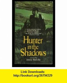 Hunter in the Shadow Jennie Melville ,   ,  , ASIN: B000B73JQE , tutorials , pdf , ebook , torrent , downloads , rapidshare , filesonic , hotfile , megaupload , fileserve