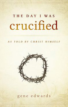 The Day I Was Crucified Free Preview  No work of modern literature can usher you so powerfully and intimately into the Saviour's heart like The Day I Was Crucified.  Master storyteller, Gene Edwards (author of Divine Romance) recounts the harrowing scene of Calvary as if the crucifixion narrative was being told by Jesus Himself.