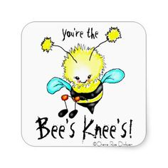 You're the Bee's Knee's Sticker $5.25 per sheet of 20!  Great for notes of encouragement #parent #teacher #encouragement