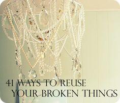 41 Ways To Reuse Your Broken Things