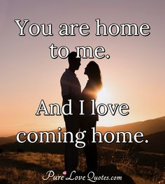You are home to me, and I love coming home. #iloveyou #yourehome #youmeantheworld Love Others, I Love You, You Are Home, John Green, Romantic Love Quotes, Coming Home, Beautiful Beaches, Of My Life, Author