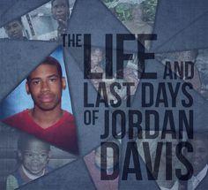 The Life And Last Days Of Jordan Davis  - JUSTICE FOR JORDAN -