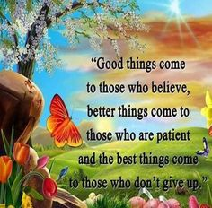 Good things come to those who waot Don't Give Up, Never Give Up, Faith And Love Quotes, Daily Quotes, Life Quotes, Mother Nature Quotes, Bible Knowledge, Things To Come, Good Things