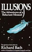 Illusions: The Adventures of a Reluctant Messiah [Book] Illusions Richard Bach, All About Time, Literature, I Love Books, Great Books, My Books, Reading Books, Books To Read, Jonathan Livingston Seagull