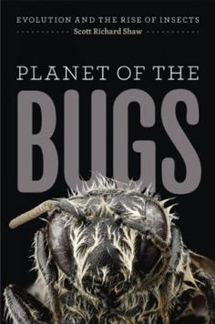 COMING SOON - Availability: http://130.157.138.11/record= Planet of the Bugs: Evolution and the Rise of Insects: Scott Richard Shaw