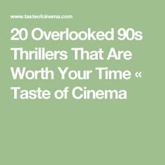 20 Overlooked 90s Thrillers That Are Worth Your Time « Taste of Cinema