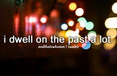 I'm only pinning this because when I first read it, i thought it said 'I dwell on pasta a lot', and i was confused.