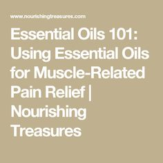 Essential Oils 101: Using Essential Oils for Muscle-Related Pain Relief | Nourishing Treasures