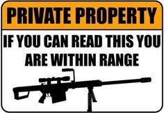 Private Property - If You can read this you are within range