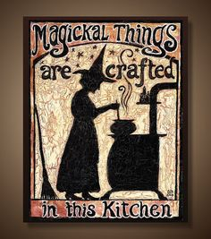 This is really cute! :)))  Kitchen Witch - 8x10 Print - Magickal Things Are Crafted In This Kitchen