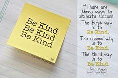 Be Kind. Be Kind. Be Kind. - Fred Rogers