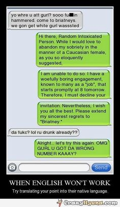 Epic hilarious iPhone message of a guy who texted a girl. The woman answers very polite and with manners, almost ironical, but when the guy doesn't understand and thinks, that she's drunk, she starts speaking his language.