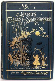 Lamb's Tales from Shakespeare,Charles and Mary Lamb.  London, Bickers & Son,1899. Illustrated by Arthur Rackham.