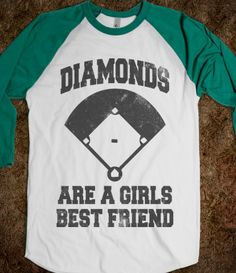 Diamonds Are A Girls Best Friend- I think all the girls at Day's Jewelers should start a softball team and have this be our jersey! ~KSL