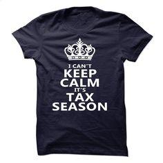 I can't Keep Calm  Its Tax Season T Shirt, Hoodie, Sweatshirts - make your own t shirt #tee #teeshirt