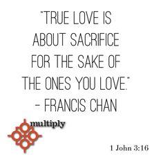 True Love - Sacrifice - Francis Chan Quote