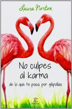 FichaTécnica      Título:  No culpes al karma de lo que te pasa por gilipollas     Autor: Laura Norton   Editorial: Espasa       P...