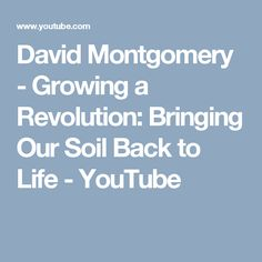 David Montgomery - Growing a Revolution: Bringing Our Soil Back to Life - YouTube
