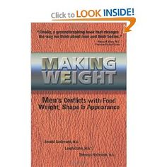 Making Weight: Healing Men's Conflicts with Food, Weight, and Shape- have not read this yet...what do you think about it?