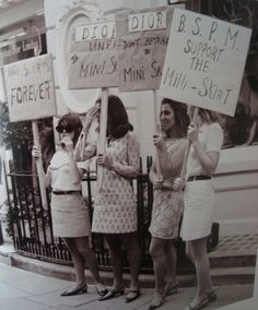 Support the mini-skirt. When the mini skirt first came out in the mid-sixties, it was banned at a lot of places. Also at that time women could not wear pants to work, or to any type of official building, even to pay a parking ticket. You would be thrown out. Biddy Craft