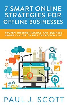 7 Smart Online Strategies for Offline Businesses: Proven Internet Tactics Any Business Owner Can use to Help the Bottom Line  Can offline businesses benefit from strong online marketing?  In this short guide, experienced entrepreneur & web designer Paul J. Scott shares 7 smart, cost-effective strategies business owners can use to drive foot traffic & offline sales using their websites. If you're looking at launching or improving your website for the 1st time, this eBook you can't afford to…