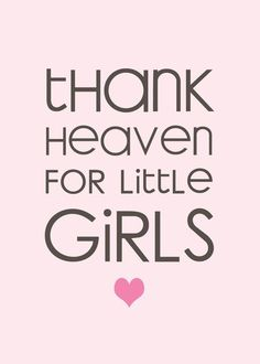 Thank heaven for little girls.