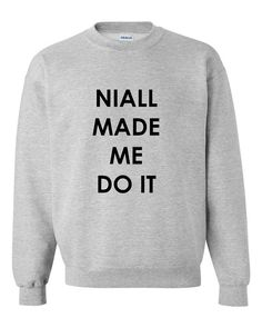 Niall Horan Made Me Do It Sweatshirt One by CheekyApparel on Etsy