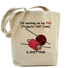 This hilarious tote is perfect for knitters who constantly start new projects.  Get your own (Projects Half Done) Tote Bag from CafePress.