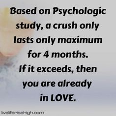 Based on Psychologic study a crush only lasts only maximum for 4 months. If it exceeds then you are already in LOVE. 4 Months, Exceed, Crushes, Study, Base, Quotes, Quotations, Qoutes, Quote