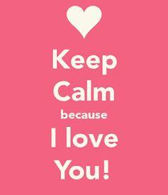 fique calmo porque eu te amo!