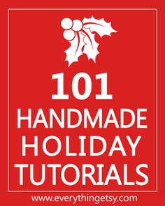 DIY Holiday Crafts - 101 Handmade Christmas Tutorials - EverythingEtsy.com  This site has tons of other great DIYs and crafts for all other occasions