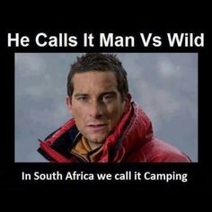 Bear Grylls calls it man vs. In South Africa we call it camping. Enjoy the Shit South Africans Say! Australia Map, Australia Funny, Australian Memes, Aussie Memes, Australian Animals, Bear Grylls, Discovery Channel, Funny Memes, Hilarious