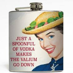 Just a Spoonful of Vodka Makes the Valium Go Down - Liquid Courage Flasks - 6 oz. Stainless Steel Flask