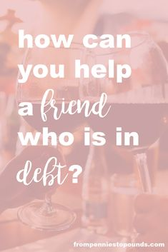 How can you help a friend who is in debt? You may have noticed that one of your friends is acting a bit strangely as of late - never coming out, seeming a bit down in the dumps. These could be signs that they are struggling financially.  But it can be really difficult to know how to broach this kind of situation and you don't want to start pushing all of your money saving and debt management advice onto them straight away.  http://www.frompenniestopounds.com/can-i-help-friend-debt/