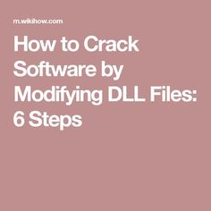 How to Crack Software by Modifying DLL Files: 6 Steps